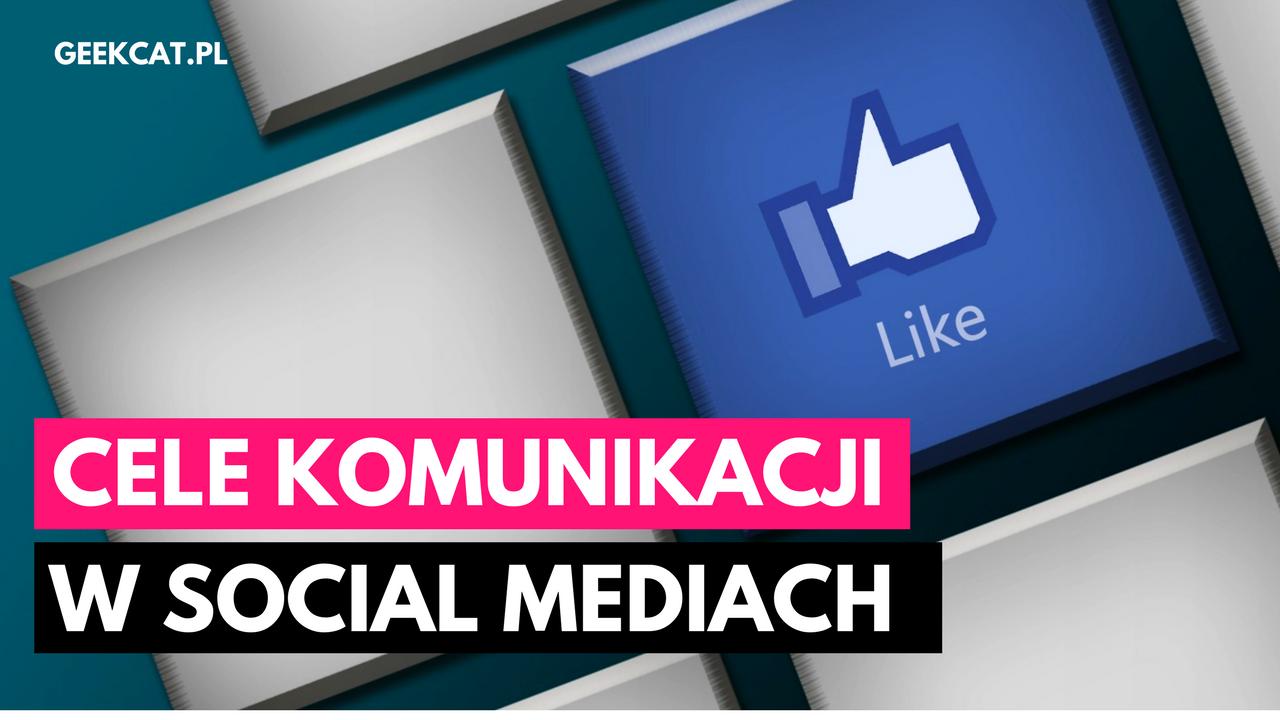 Cele komunikacji w mediach społecznościowych – jak je skutecznie wyznaczać