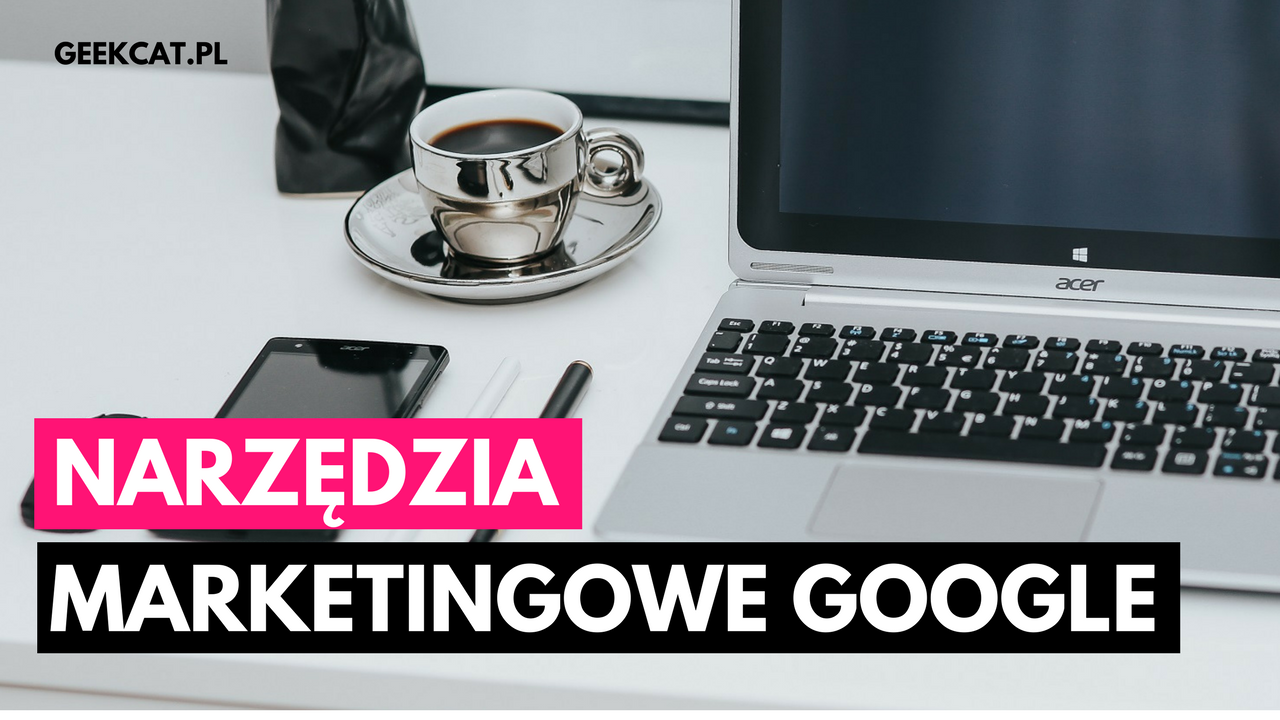 Narzędzia marketingowe Google - geek Cat